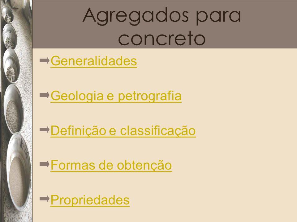 Agregados para concreto Generalidades Geologia e petrografia Definição e classificação Formas de obtenção Propriedades