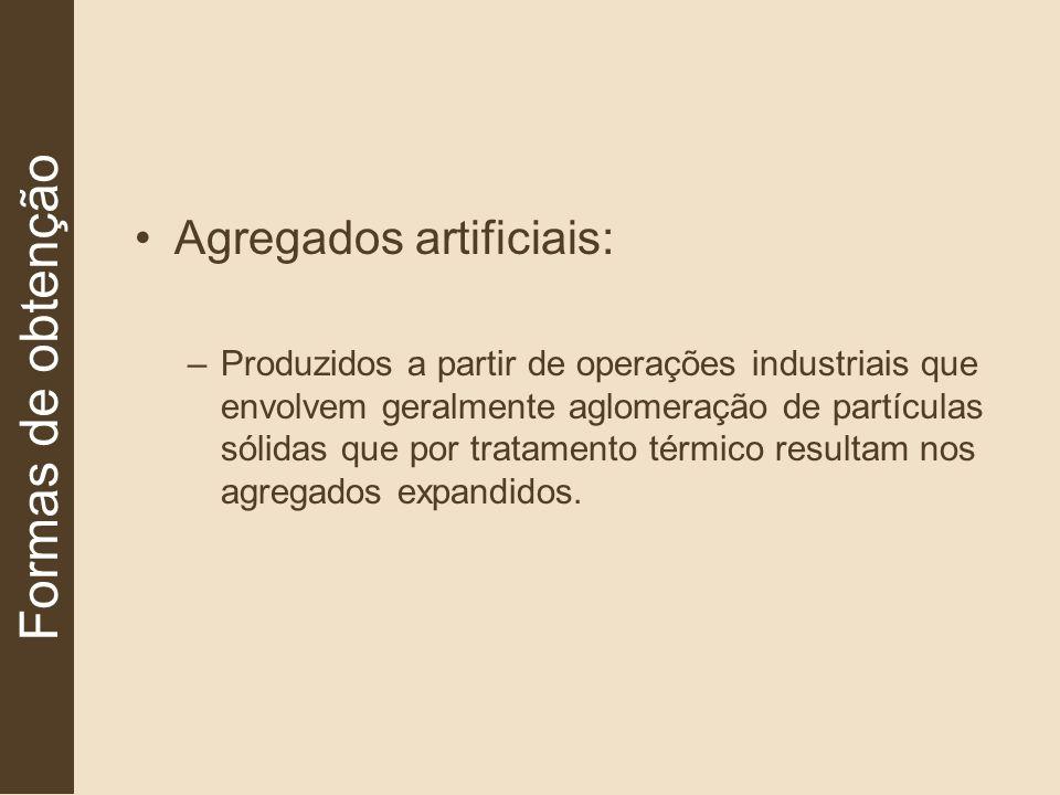 Agregados artificiais: –Produzidos a partir de operações industriais que envolvem geralmente aglomeração de partículas sólidas que por tratamento térm