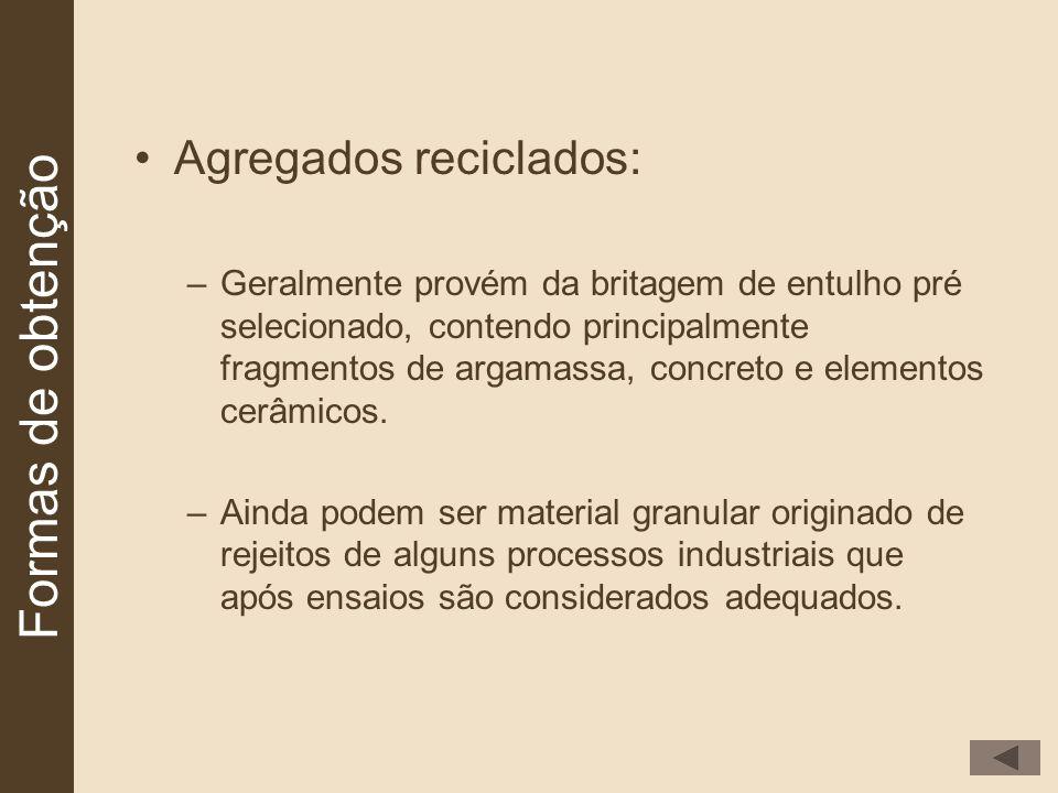 Agregados reciclados: –Geralmente provém da britagem de entulho pré selecionado, contendo principalmente fragmentos de argamassa, concreto e elementos