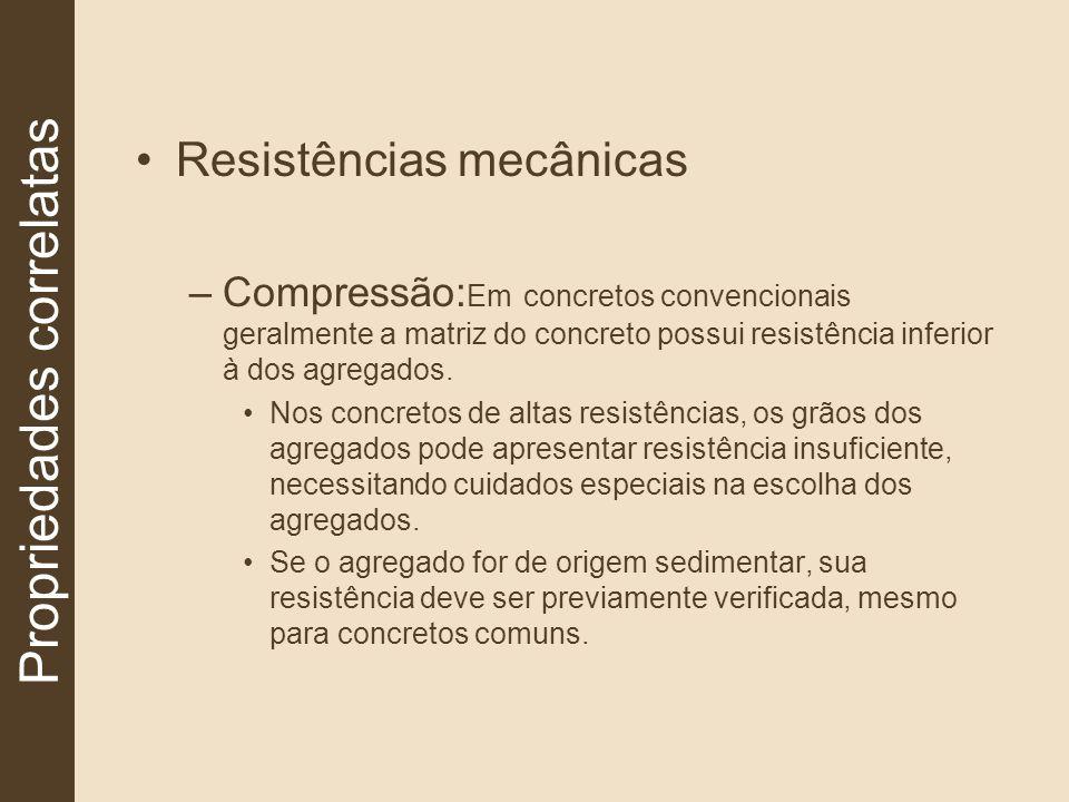 Resistências mecânicas –Compressão: Em concretos convencionais geralmente a matriz do concreto possui resistência inferior à dos agregados. Nos concre