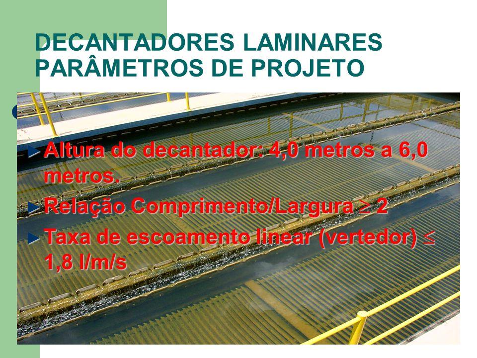 DECANTADORES LAMINARES PARÂMETROS DE PROJETO Altura do decantador: 4,0 metros a 6,0 metros.