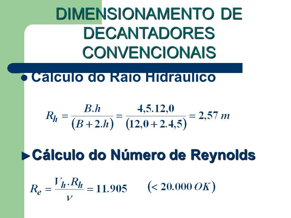 Cálculo do Raio Hidráulico DIMENSIONAMENTO DE DECANTADORES CONVENCIONAIS Cálculo do Número de Reynolds Cálculo do Número de Reynolds