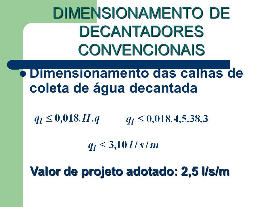 Dimensionamento das calhas de coleta de água decantada DIMENSIONAMENTO DE DECANTADORES CONVENCIONAIS Valor de projeto adotado: 2,5 l/s/m