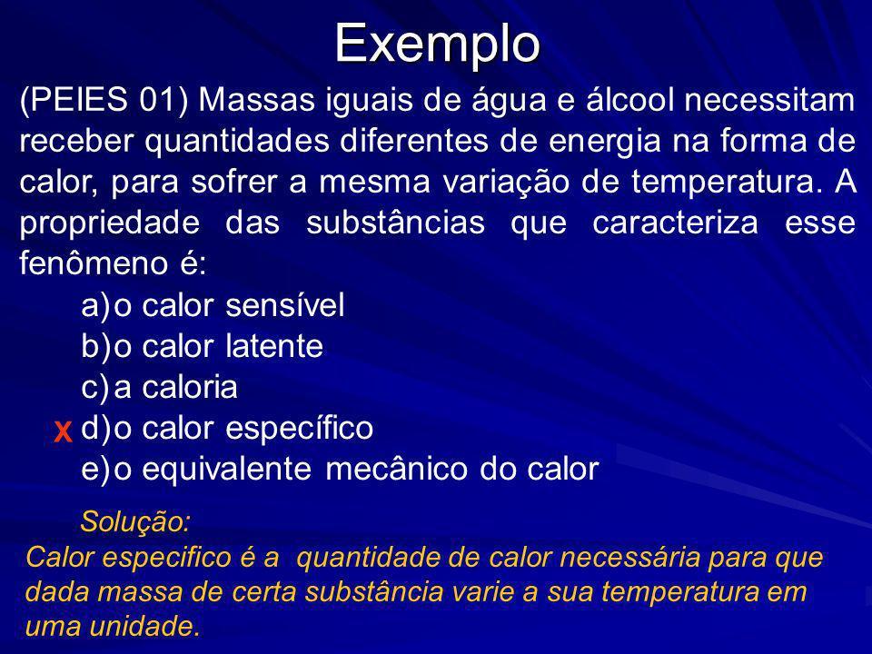 Exemplo Solução: Calor especifico é a quantidade de calor necessária para que dada massa de certa substância varie a sua temperatura em uma unidade. X