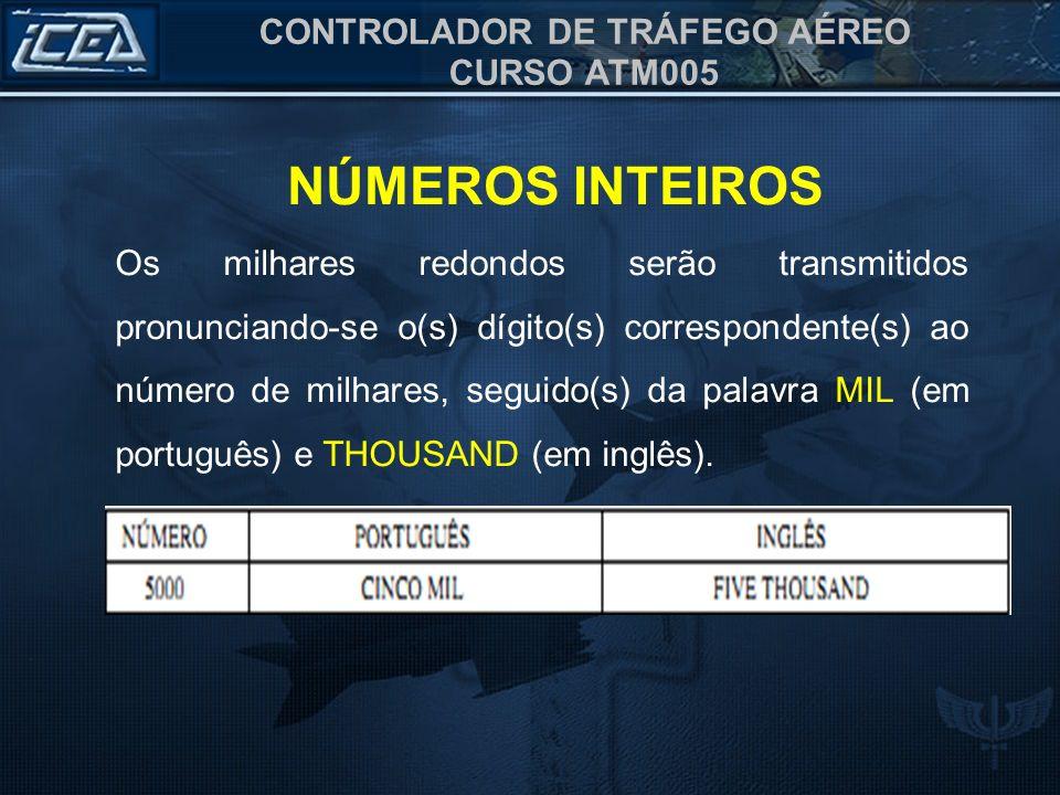 CONTROLADOR DE TRÁFEGO AÉREO CURSO ATM005 Os milhares redondos serão transmitidos pronunciando-se o(s) dígito(s) correspondente(s) ao número de milhar