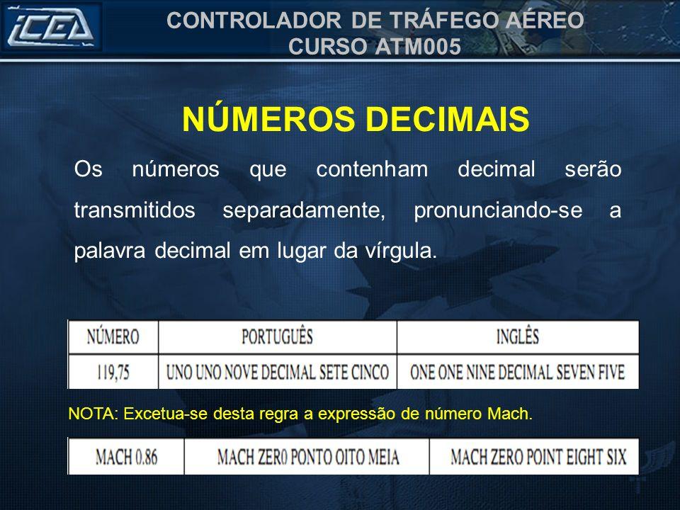 CONTROLADOR DE TRÁFEGO AÉREO CURSO ATM005 Os números que contenham decimal serão transmitidos separadamente, pronunciando-se a palavra decimal em luga
