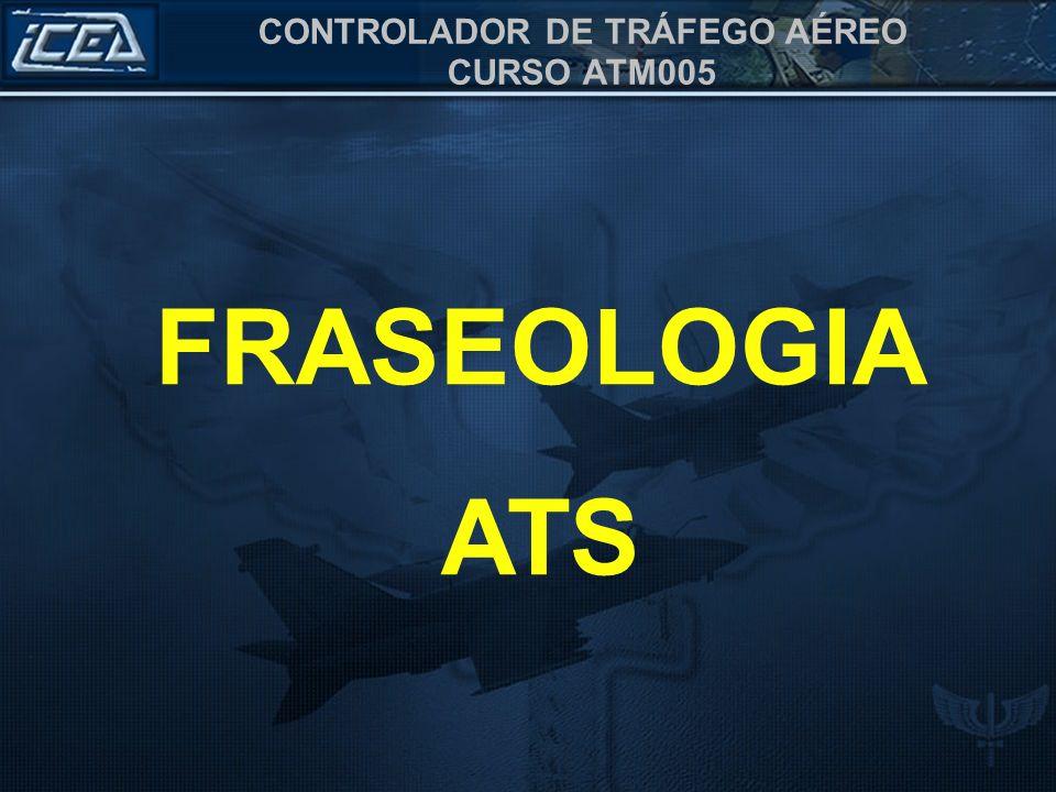 CONTROLADOR DE TRÁFEGO AÉREO CURSO ATM005 FRASEOLOGIA ATS