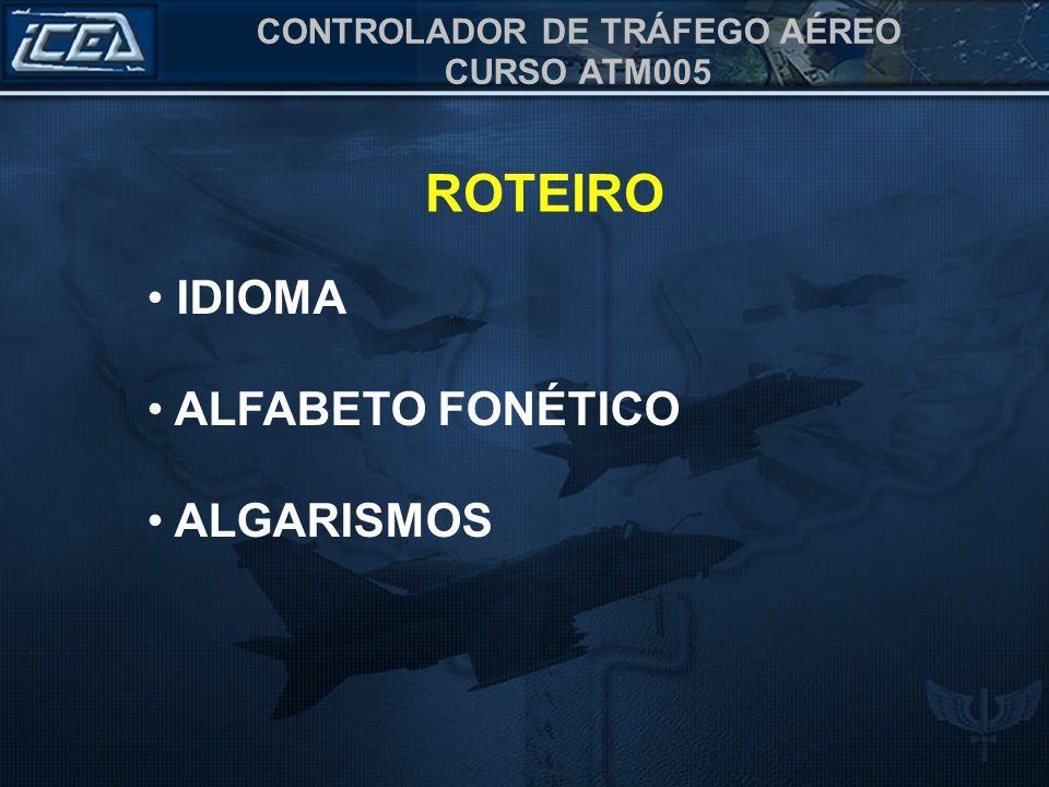 CONTROLADOR DE TRÁFEGO AÉREO CURSO ATM005 ROTEIRO IDIOMA ALFABETO FONÉTICO ALGARISMOS