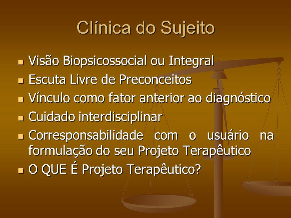Clínica do Sujeito Projeto Terapêutico: Produção de novas subjetividades para os usuários é operada através de Projetos terapêuticos práticos interdisciplinares, que resgatam sentido para um Projeto de vida dos mesmos.