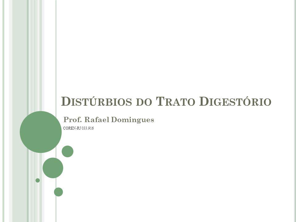 D ISTÚRBIOS DO T RATO D IGESTÓRIO Prof. Rafael Domingues COREN-RJ 033.916