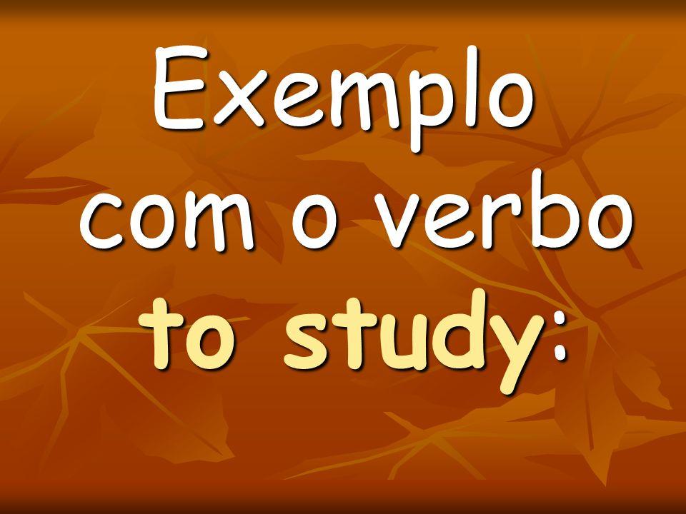Exemplo com o verbo to study:
