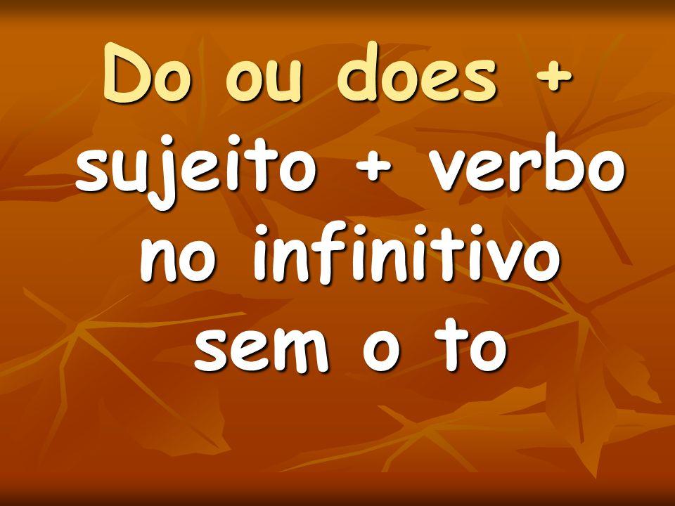 Do ou does + sujeito + verbo no infinitivo sem o to
