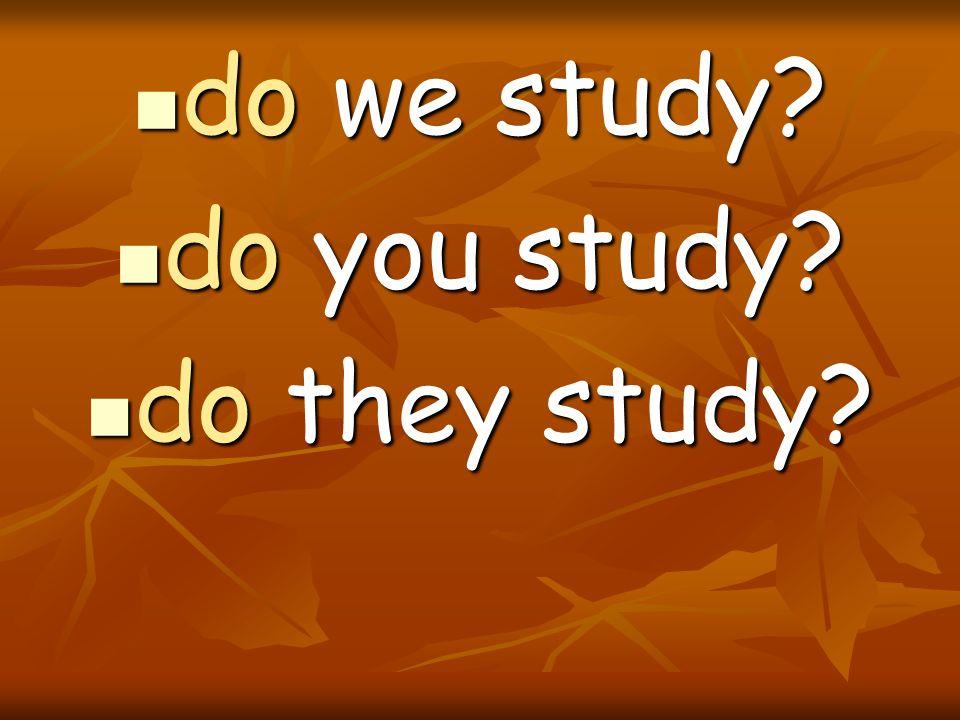 do we study? do we study? do you study? do you study? do they study? do they study?