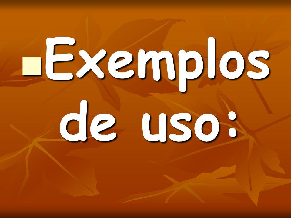 Exemplos de uso: Exemplos de uso: