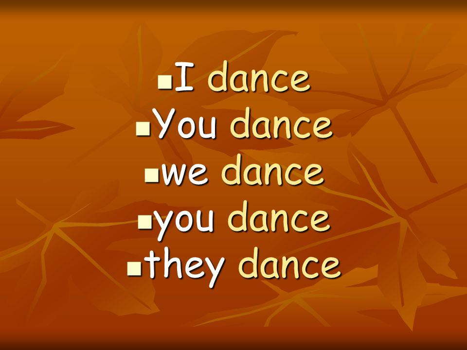 I dance I dance You dance You dance we dance we dance you dance you dance they dance they dance