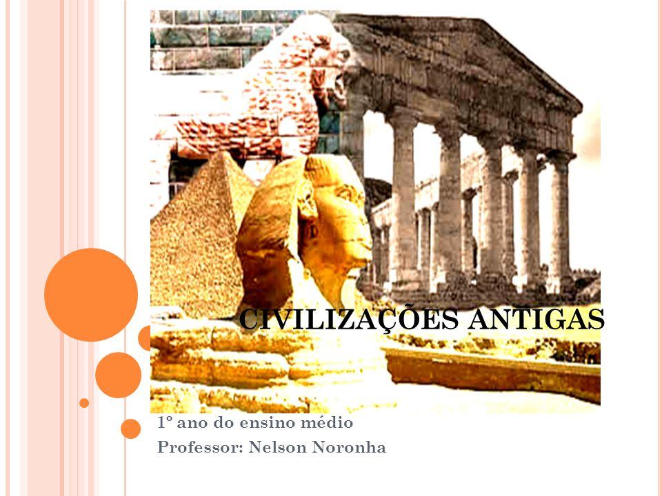 CIVILIZAÇÕES ANTIGAS 1º ano do ensino médio Professor: Nelson Noronha