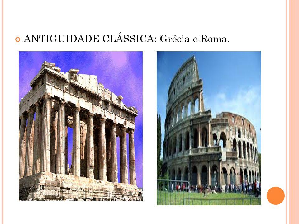 ANTIGUIDADE CLÁSSICA: Grécia e Roma.