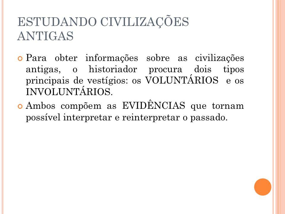 ESTUDANDO CIVILIZAÇÕES ANTIGAS Para obter informações sobre as civilizações antigas, o historiador procura dois tipos principais de vestígios: os VOLU