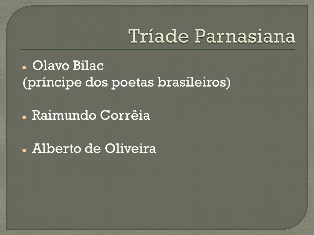 Olavo Bilac (príncipe dos poetas brasileiros) Raimundo Corrêia Alberto de Oliveira