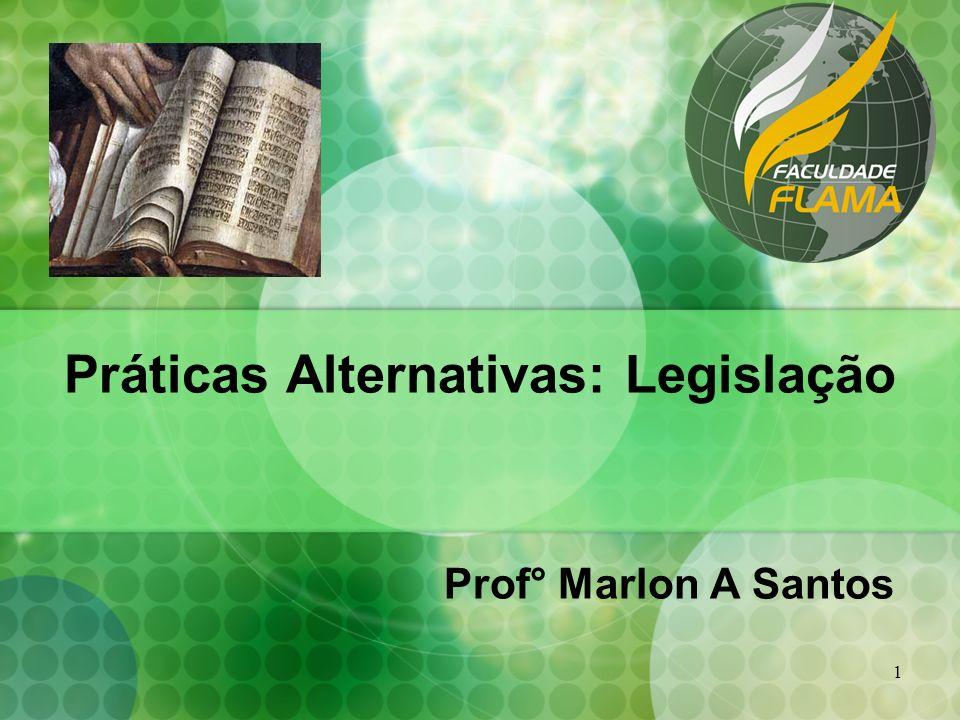 1 Práticas Alternativas: Legislação Prof° Marlon A Santos