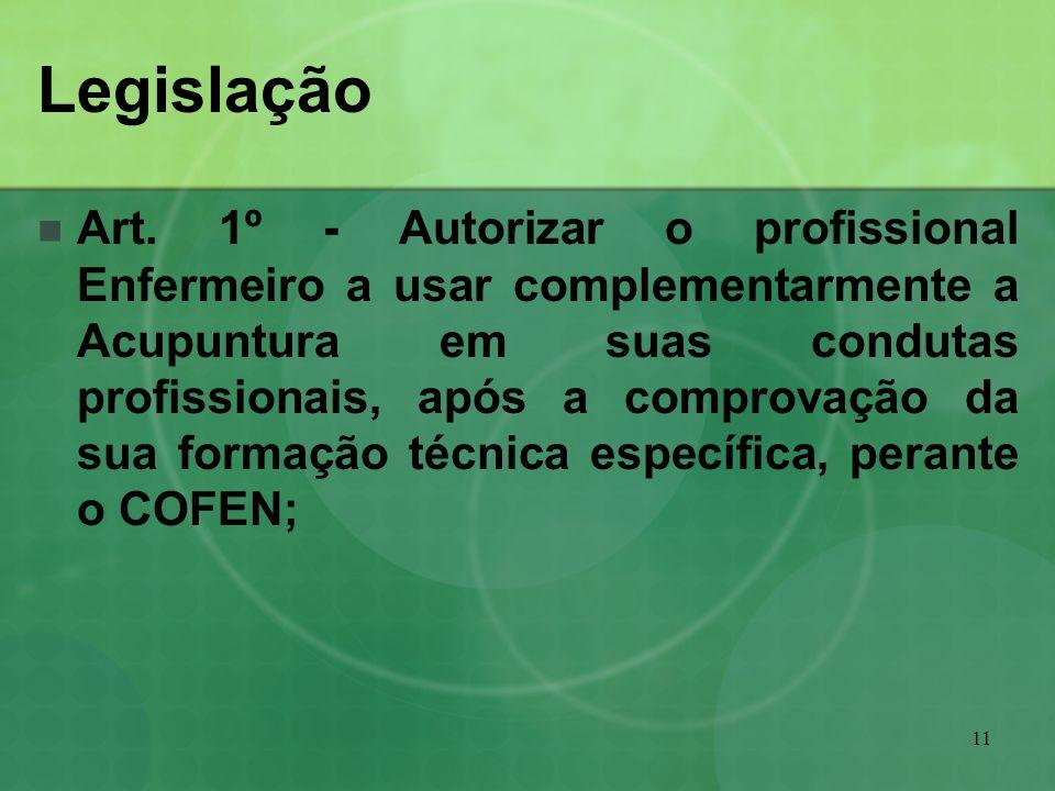 11 Legislação Art. 1º - Autorizar o profissional Enfermeiro a usar complementarmente a Acupuntura em suas condutas profissionais, após a comprovação d