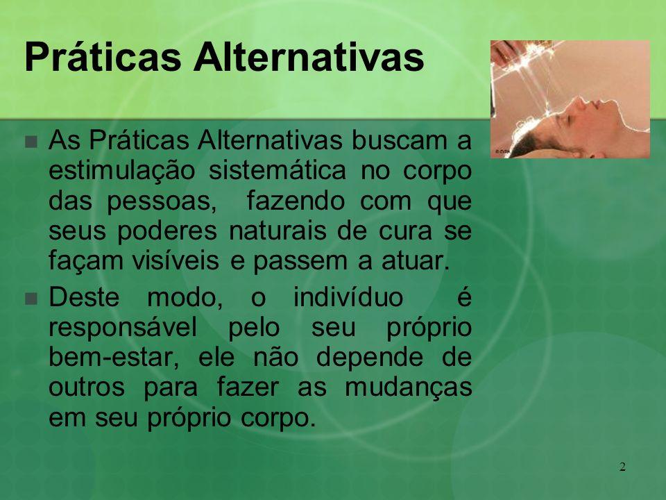 2 Práticas Alternativas As Práticas Alternativas buscam a estimulação sistemática no corpo das pessoas, fazendo com que seus poderes naturais de cura