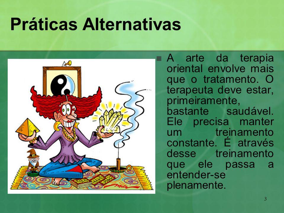3 Práticas Alternativas A arte da terapia oriental envolve mais que o tratamento. O terapeuta deve estar, primeiramente, bastante saudável. Ele precis