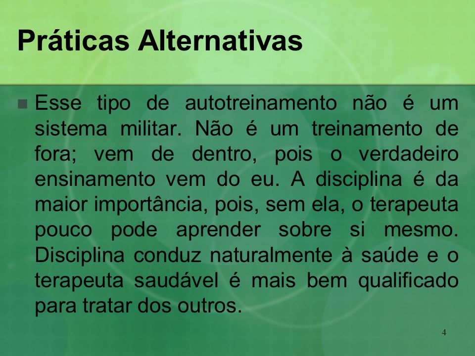 4 Práticas Alternativas Esse tipo de autotreinamento não é um sistema militar. Não é um treinamento de fora; vem de dentro, pois o verdadeiro ensiname