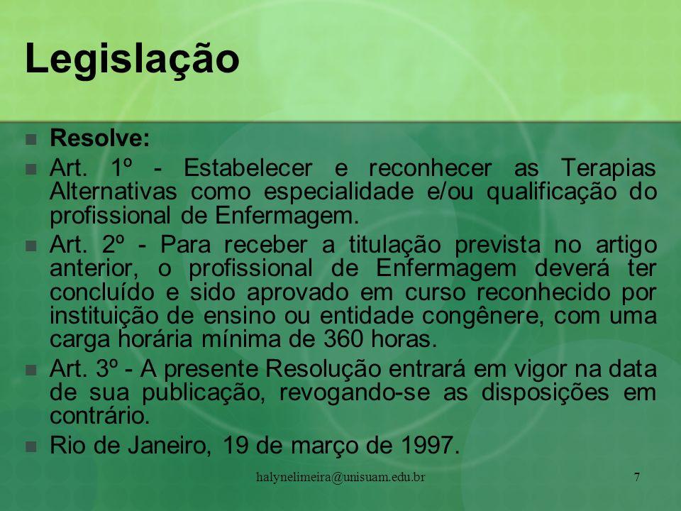 halynelimeira@unisuam.edu.br7 Legislação Resolve: Art. 1º - Estabelecer e reconhecer as Terapias Alternativas como especialidade e/ou qualificação do