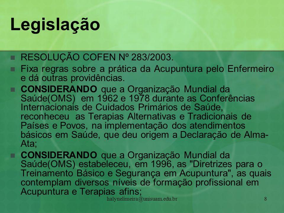 halynelimeira@unisuam.edu.br8 Legislação RESOLUÇÃO COFEN Nº 283/2003. Fixa regras sobre a prática da Acupuntura pelo Enfermeiro e dá outras providênci