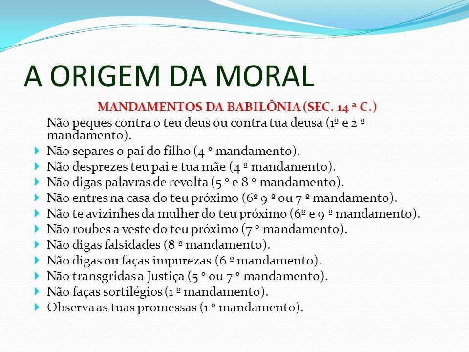 A ORIGEM DA MORAL MANDAMENTOS DA BABILÔNIA (SEC.