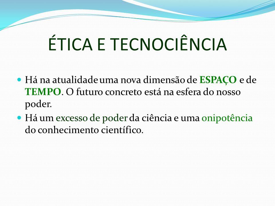 ÉTICA E TECNOCIÊNCIA Há na atualidade uma nova dimensão de ESPAÇO e de TEMPO.