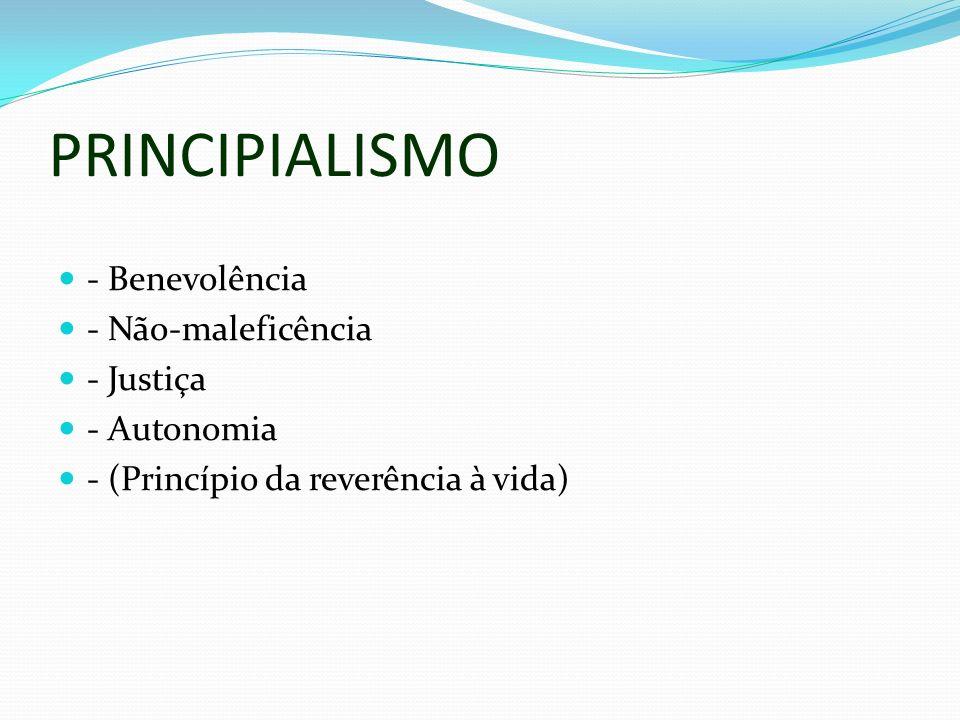 PRINCIPIALISMO - Benevolência - Não-maleficência - Justiça - Autonomia - (Princípio da reverência à vida)