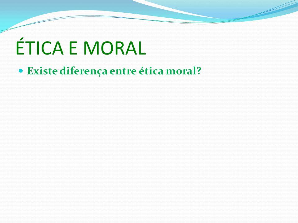 ÉTICA E MORAL Existe diferença entre ética moral?