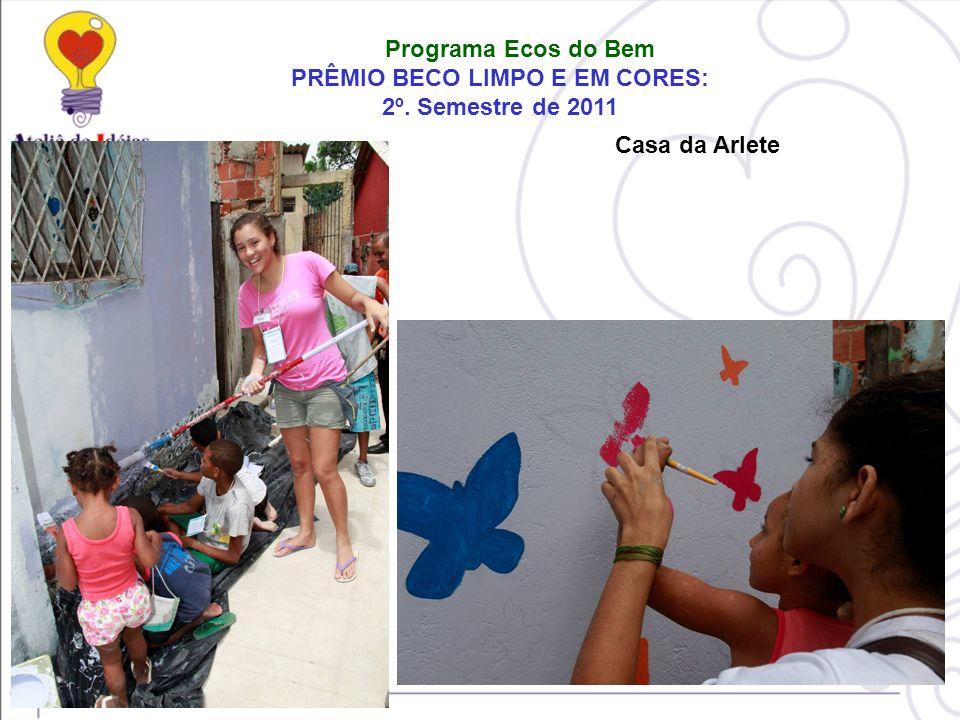 Programa Ecos do Bem PRÊMIO BECO LIMPO E EM CORES: 2º. Semestre de 2011 Casa da Arlete