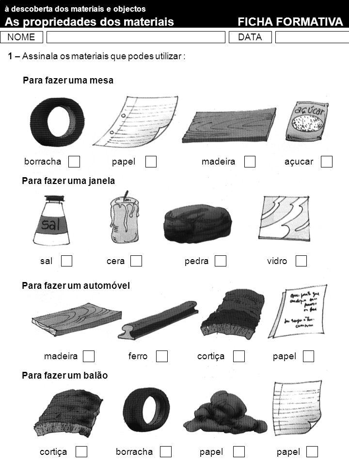 à descoberta dos materiais e objectos As propriedades dos materiaisFICHA FORMATIVA NOMEDATA 1 – Observa os materiais : 2 – Preenche o quadro com os nomes dos materiais da gravura.