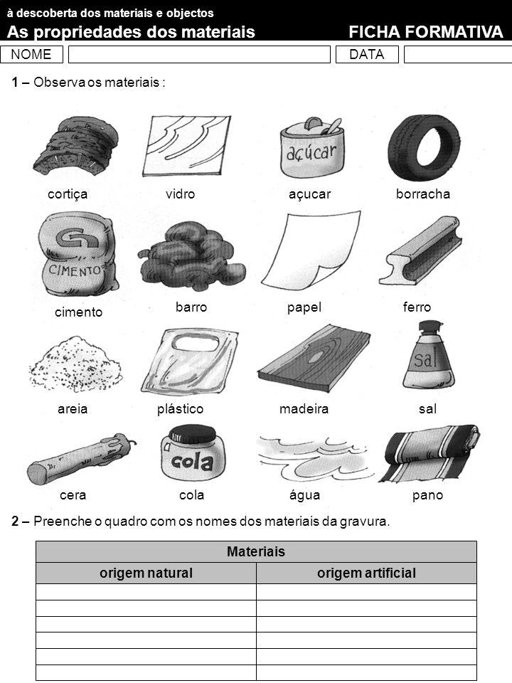 à descoberta dos materiais e objectos As propriedades dos materiais FICHA SUMATIVA NOMEDATA 1 – De que materiais são feitos estes objectos .