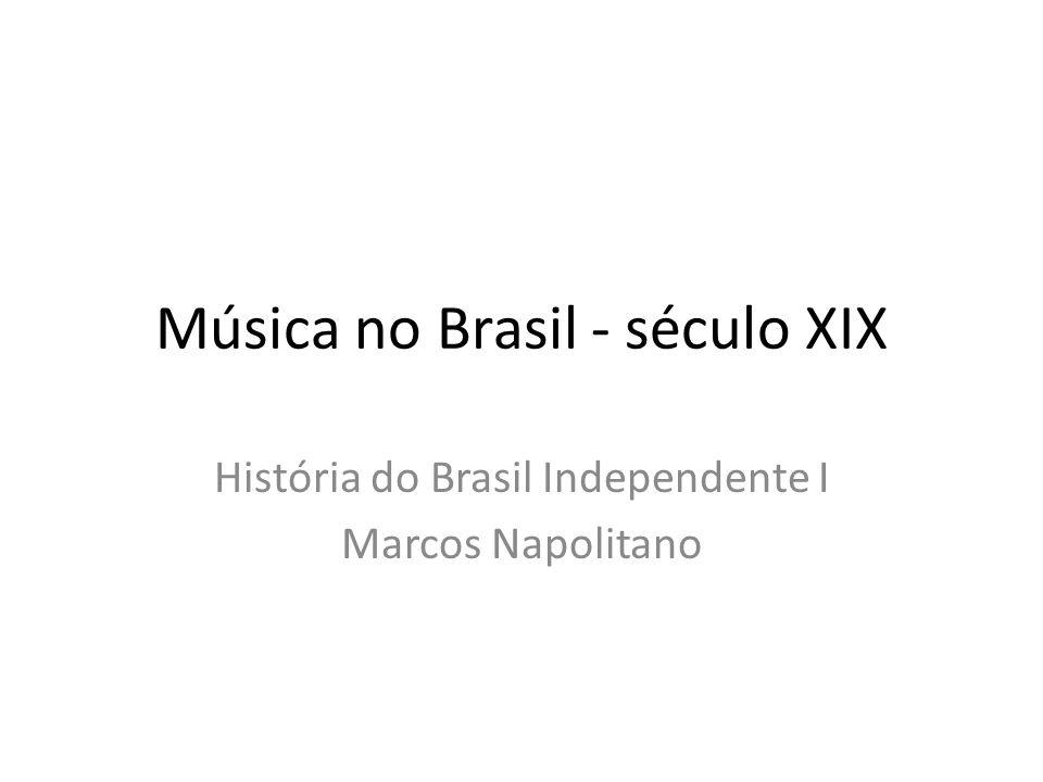 Música no Brasil - século XIX História do Brasil Independente I Marcos Napolitano