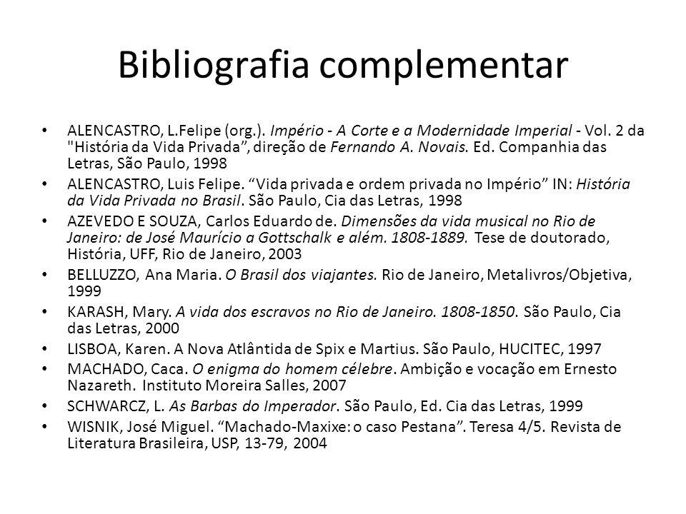 Bibliografia complementar ALENCASTRO, L.Felipe (org.). Império - A Corte e a Modernidade Imperial - Vol. 2 da