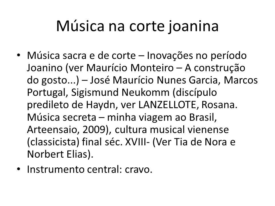 Música na corte joanina Música sacra e de corte – Inovações no período Joanino (ver Maurício Monteiro – A construção do gosto...) – José Maurício Nune