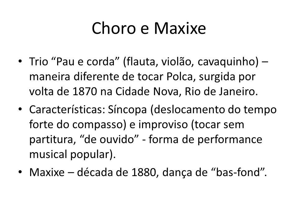 Choro e Maxixe Trio Pau e corda (flauta, violão, cavaquinho) – maneira diferente de tocar Polca, surgida por volta de 1870 na Cidade Nova, Rio de Jane