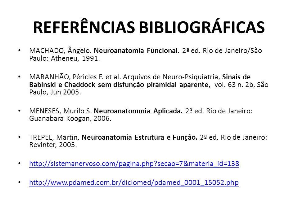 REFERÊNCIAS BIBLIOGRÁFICAS MACHADO, Ângelo. Neuroanatomia Funcional. 2ª ed. Rio de Janeiro/São Paulo: Atheneu, 1991. MARANHÃO, Péricles F. et al. Arqu