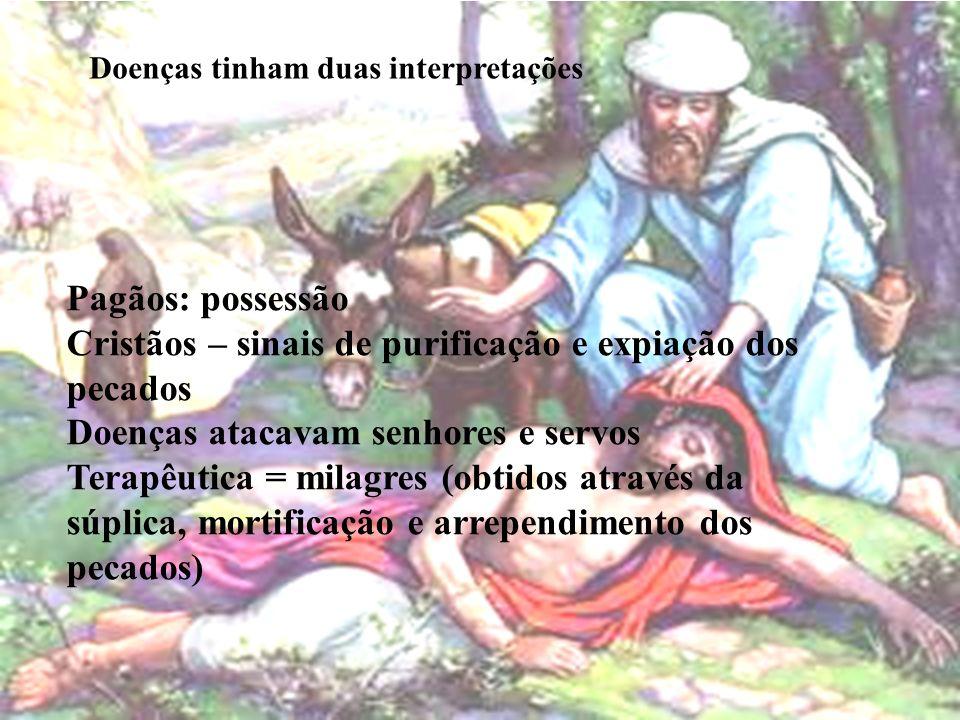 Doenças tinham duas interpretações Pagãos: possessão Cristãos – sinais de purificação e expiação dos pecados Doenças atacavam senhores e servos Terapê