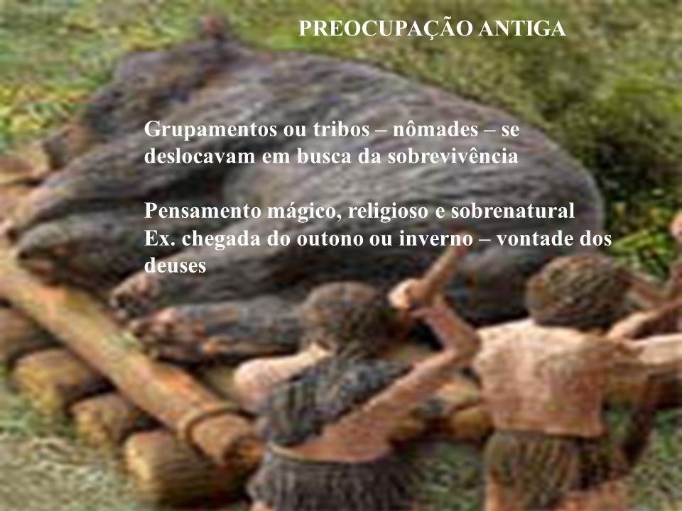 Grupamentos ou tribos – nômades – se deslocavam em busca da sobrevivência Pensamento mágico, religioso e sobrenatural Ex. chegada do outono ou inverno