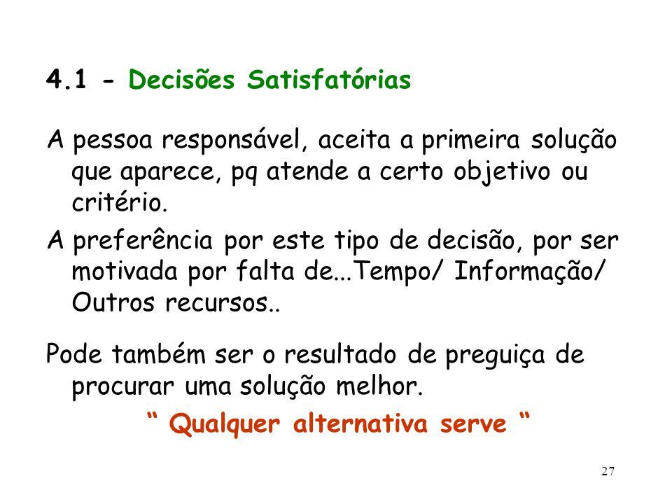 27 4.1 - Decisões Satisfatórias A pessoa responsável, aceita a primeira solução que aparece, pq atende a certo objetivo ou critério. A preferência por
