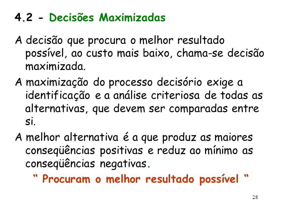 28 4.2 - Decisões Maximizadas A decisão que procura o melhor resultado possível, ao custo mais baixo, chama-se decisão maximizada. A maximização do pr