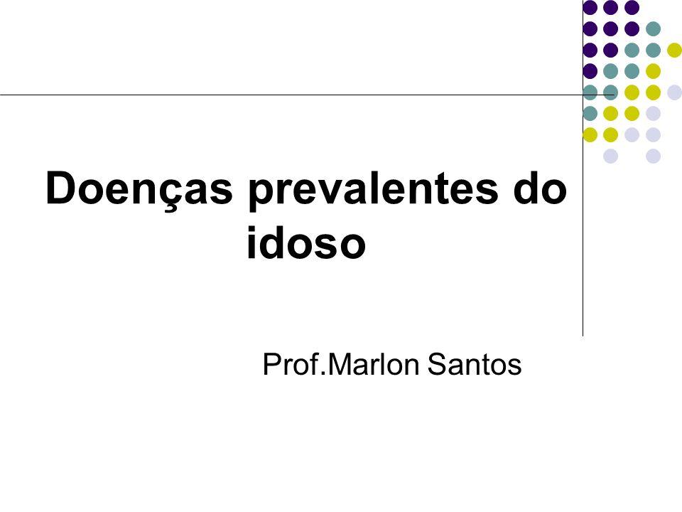 Doenças prevalentes do idoso Prof.Marlon Santos