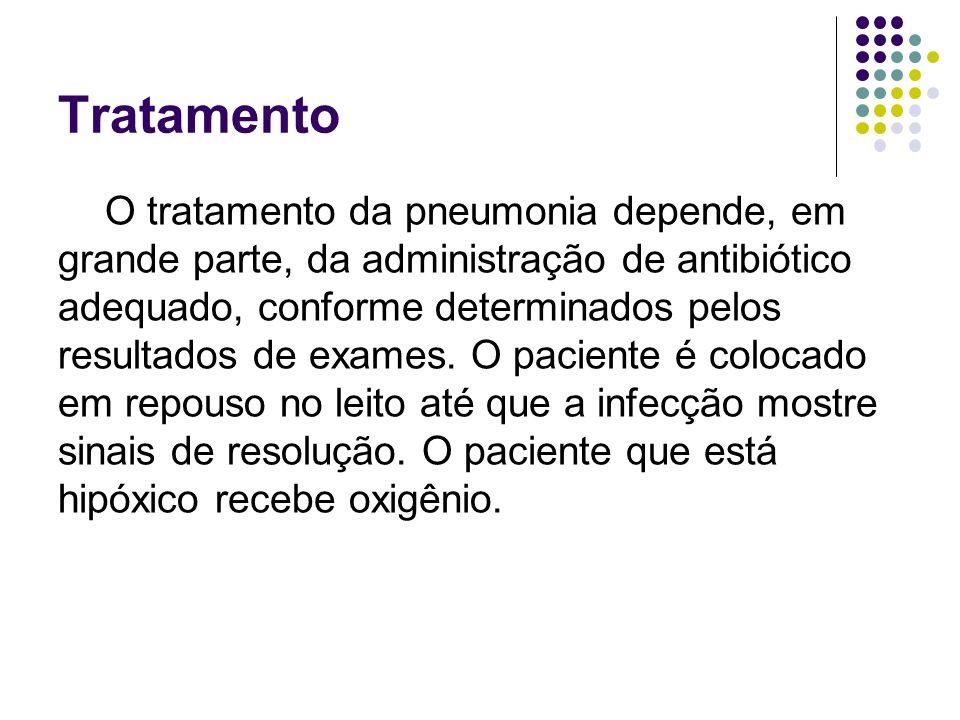 Tratamento O tratamento da pneumonia depende, em grande parte, da administração de antibiótico adequado, conforme determinados pelos resultados de exa