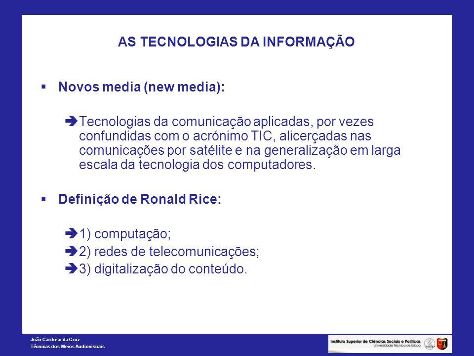 João Cardoso da Cruz Técnicas dos Meios Audiovisuais AS TECNOLOGIAS DA INFORMAÇÃO Novos media (new media): Tecnologias da comunicação aplicadas, por v