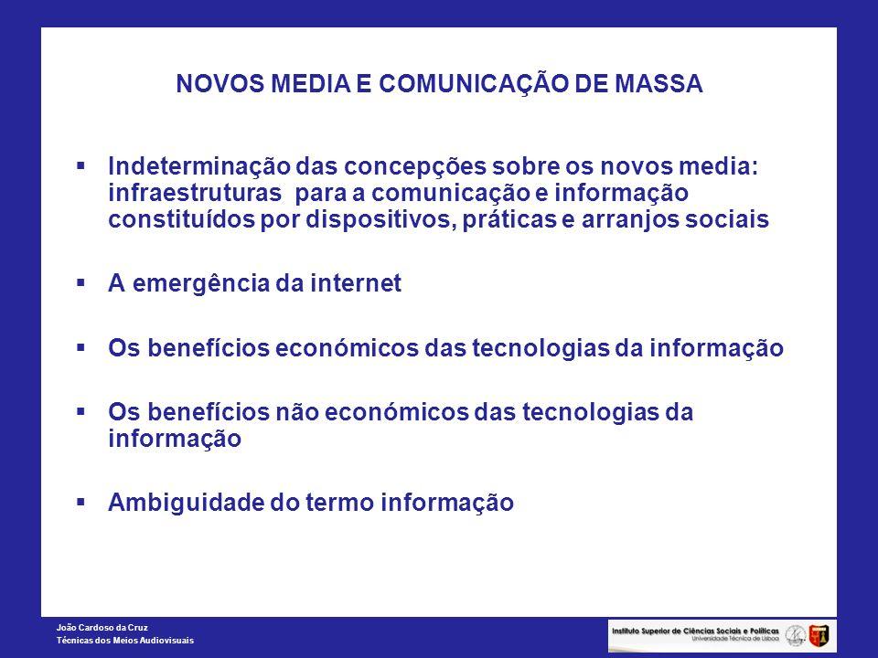 João Cardoso da Cruz Técnicas dos Meios Audiovisuais NOVOS MEDIA E COMUNICAÇÃO DE MASSA Indeterminação das concepções sobre os novos media: infraestru